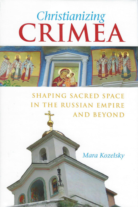 Christianizing Crimea: Shaping Sacred Space in the Russian Empire and Beyond