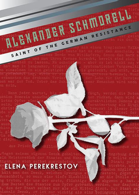 Alexander Schmorell: Saint of the German Resistance