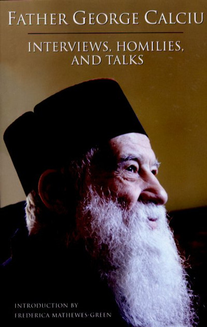 Father George Calciu: Interviews, Homilies, and Talks
