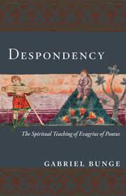 Despondency: The Spiritual Teaching of Evagrius Ponticus on Acedia