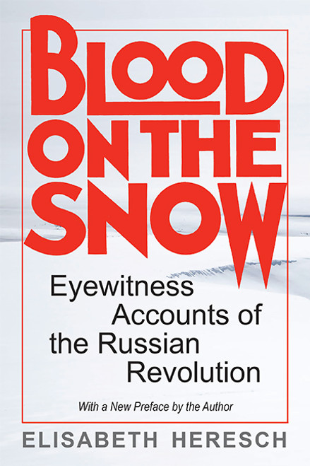 Blood on the Snow: Eyewitness Accounts of the Russian Revolution