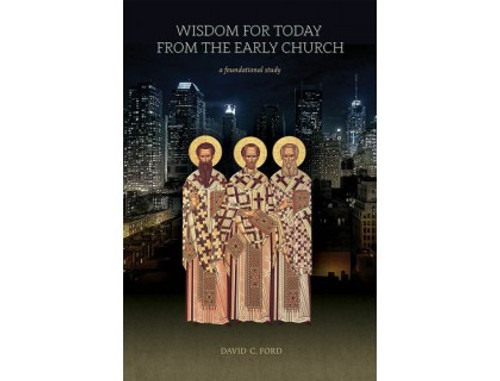 Wisdom for Today From the Early Church: A Foundational Study