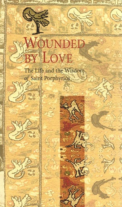 Wounded by Love: The Life and the Wisdom of Elder Porphyrios