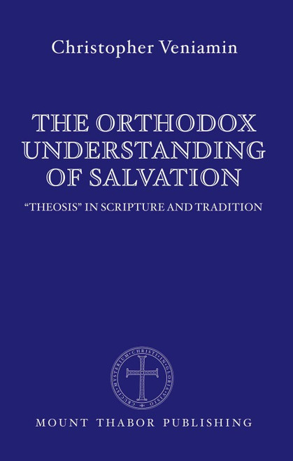 The Orthodox Understanding of Salvation: Theosis in Scripture and Tradition