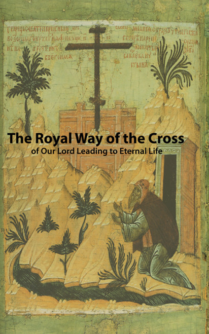 The Royal Way of the Cross of Our Lord Leading to Eternal Life