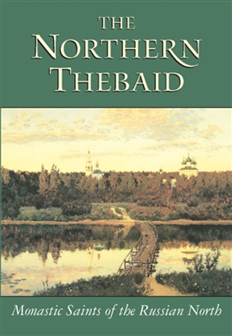 The Northern Thebaid: Monastic Saints of the Russian North