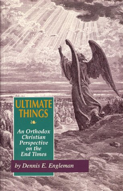 Ultimate Things: An Orthodox Christian Perspective on the Last Times