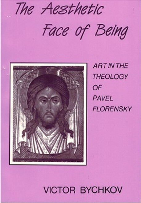 The Aesthetic Face of Being: Art in the Theology of Pavel Florensky