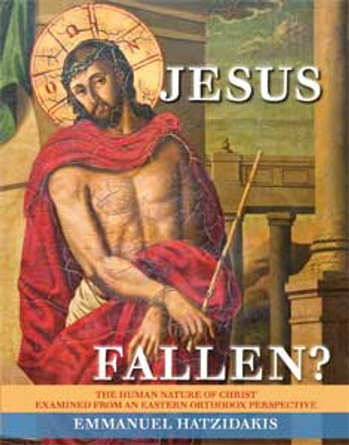Jesus: Fallen? The Human Nature of Christ Examined from an Eastern Orthodox Perspective
