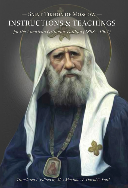Instructions & Teachings For the American Orthodox Faithful (by St. Tikhon of Moscow )