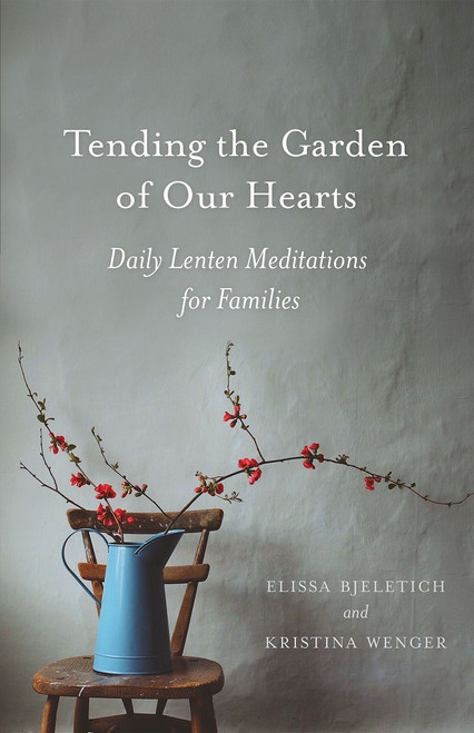 Tending the Garden of Our Hearts: Daily Lenten Meditations for Families