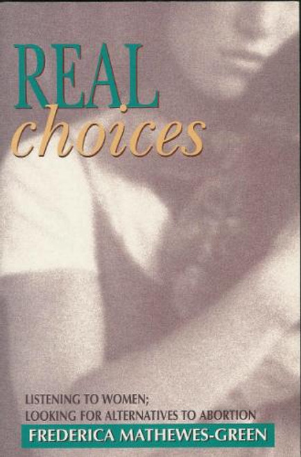 Real Choices: Listening to Women, Looking for Alternatives to Abortion