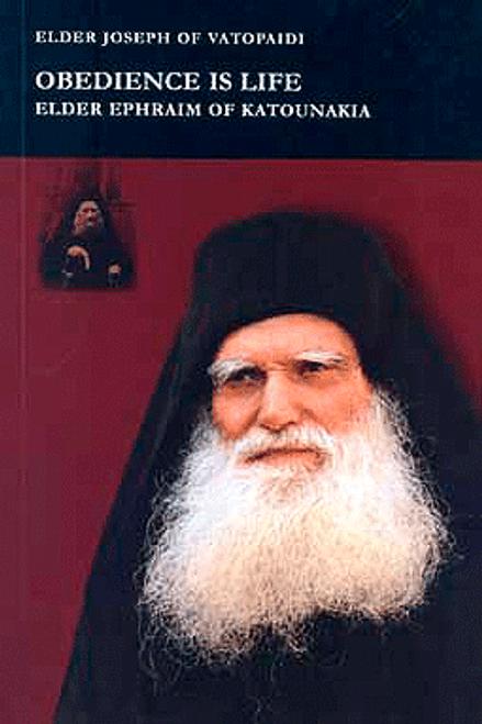 Obedience is Life: Elder Ephraim of Katounakia