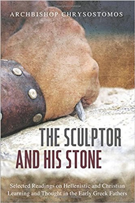 The Sculptor and His Stone: Selected Readings on Hellenistic and Christian Learning and Thought in the Early Greek Fathers