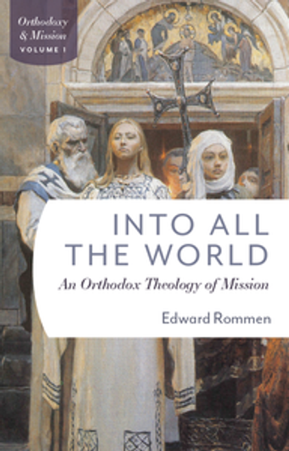 Into All the World: An Orthodox Theology of Mission