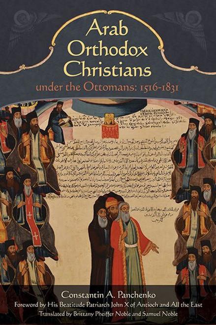 Arab Orthodox Christians under the Ottomans 1516 - 1831