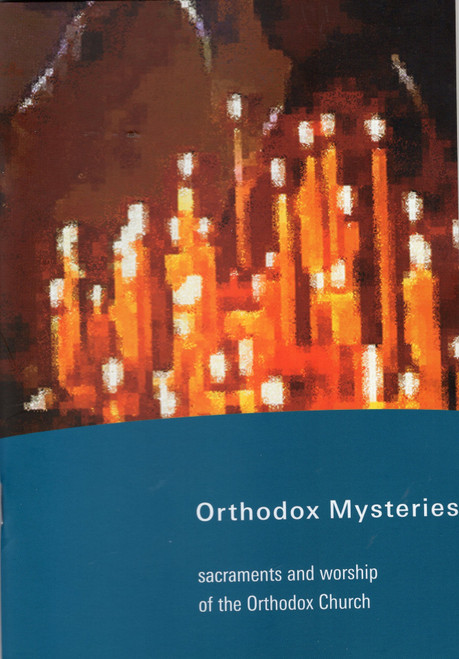 Orthodox Mysteries: Sacraments and Worship in the Orthodox Church