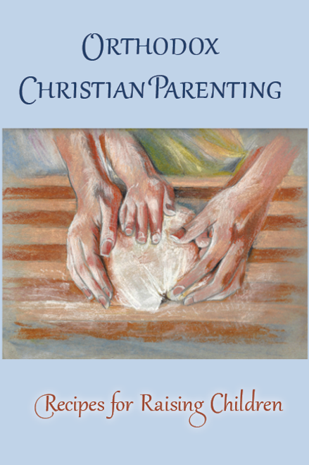 Orthodox Christian Parenting: Recipes for Raising Children