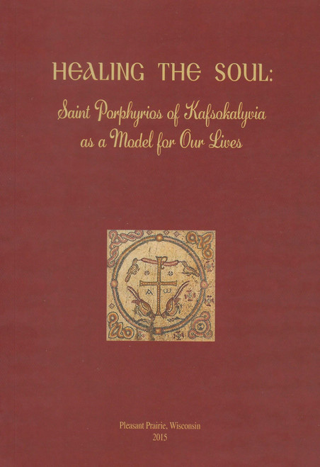 Healing the Soul: Saint Porphyrios as a Model for Our Lives