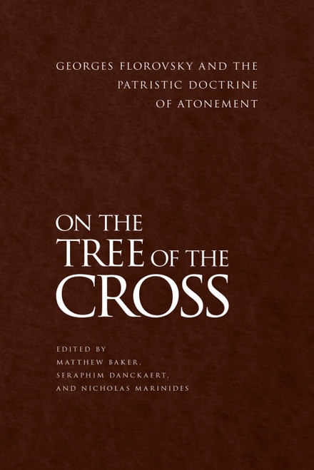 On the Tree of the Cross: Georges Florovsky and the Patristic Doctrine of Atonement