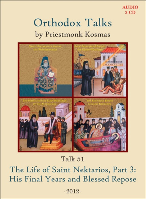 Talk 51: The Life of Saint Nektarios, Part 3: His Final Years and Blessed Repose