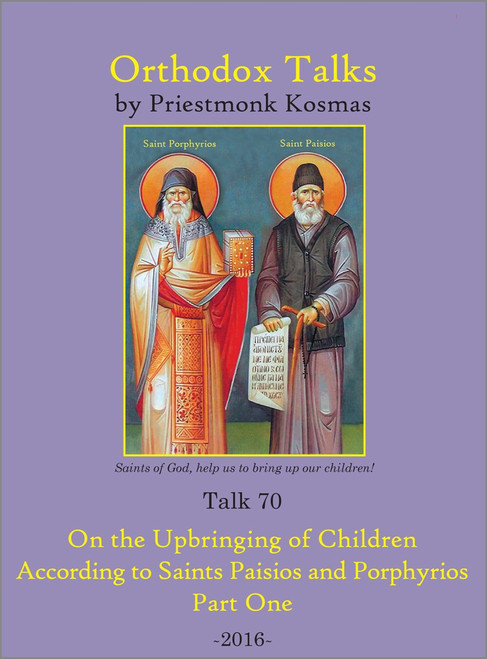 Talk 70: On the Upbringing of Children According to Saints Paisios and Porphyrios - Part 1