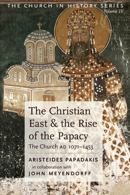 The Church in History Vol IV - The Christian East & the Rise of the Papacy