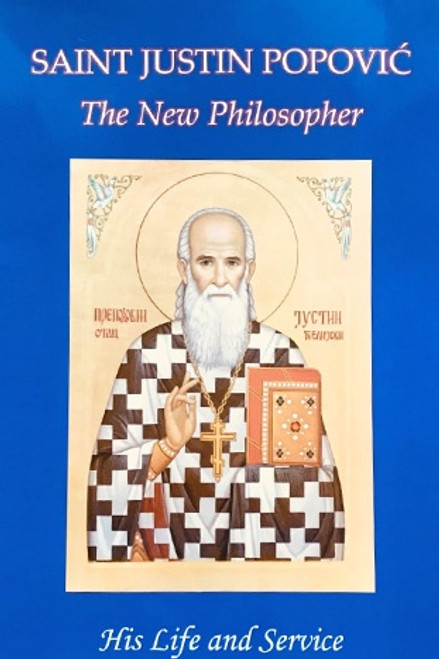 """Saint Justin Popovic """"The New Philosopher"""": His Life and Service"""