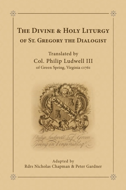 The Divine and Holy Liturgy of St Gregory the Dialogist (Ludwell Translation)