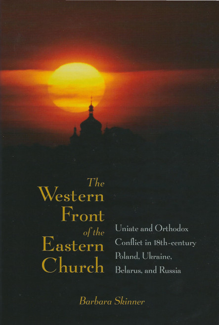 The Western Front of the Eastern Church: Uniate and Orthodox Conflict