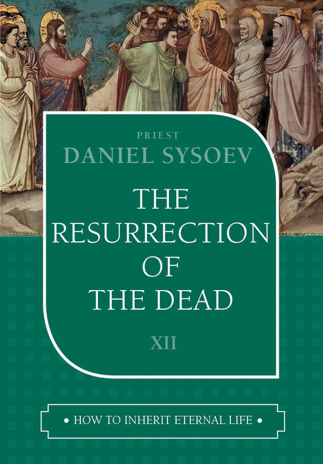 How to Inherit Eternal Life 12: The Resurrection of the Dead