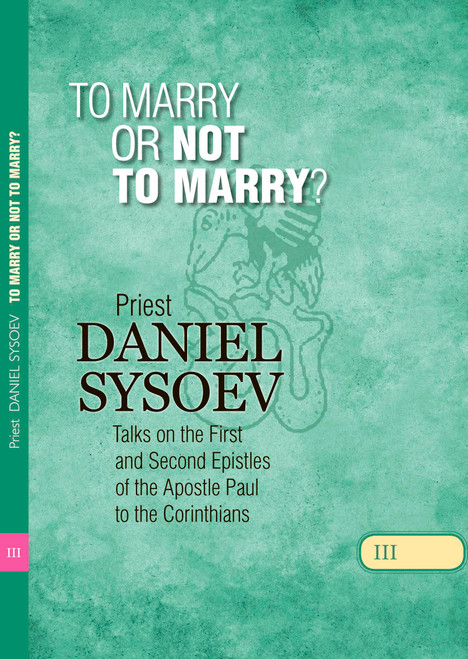 Talks on Corinthians Part 3: To Marry or Not to Marry?