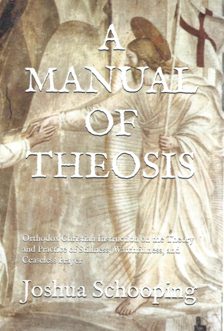 A Manual of Theosis: Orthodox Christian Instruction on the Theory and Practice of Stillness, Watchfulness, and Ceaseless Prayer