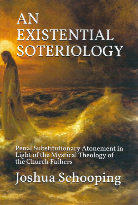 An Existential Soteriology: Penal Substitutionary Atonement in Light of the Mystical Theology of the Church Fathers