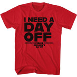 Ferris Beuller's Day Off I Need A Day Off Red Adult T-Shirt