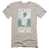 Dazed and Confused I Get Older Premium Canvas Adult Slim Fit 30/1 T-Shirt Silver