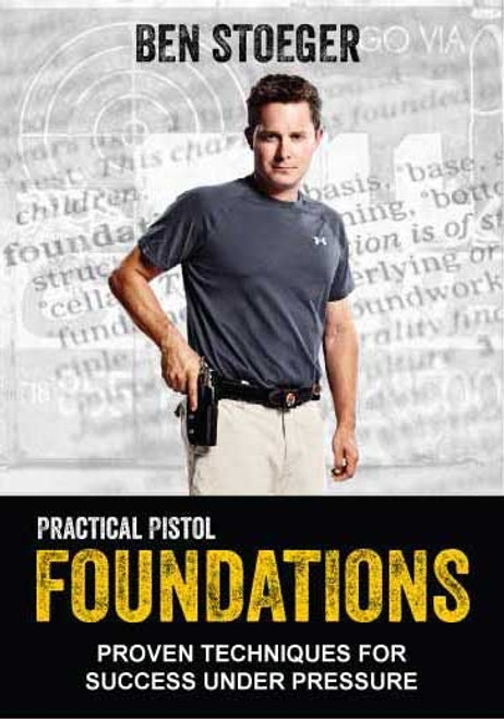 Practical Pistol FOUNDATIONS with Ben Stoeger DVD