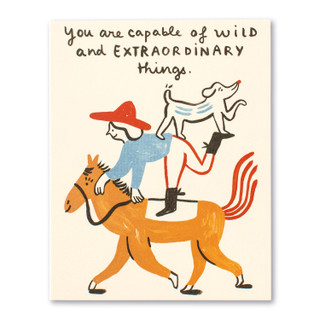 You are capable of wild and extraordinary things.