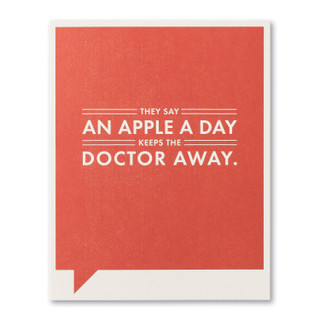 They say an apple a day keeps the doctor away.