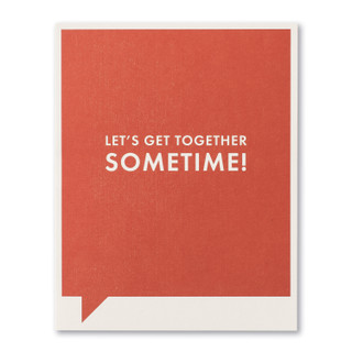 Let's get together sometime!