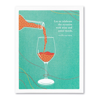 """""""Let us celebrate the occasion with wine and sweet words."""" —Plautus"""