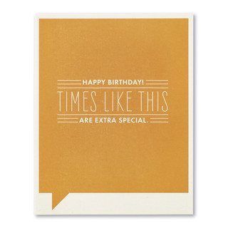 Happy birthday! Times like this are extra special.