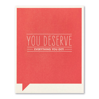 You deserve everything you get!