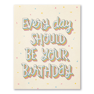 """A pale yellow birthday card with colorful accents. The front of the card features confetti and the statement """"Every day should be your birthday."""""""