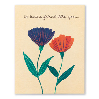 """A soft and delicate drawing of a blue flower and an orange flower growing next to each other. The front of this friendship card reads """"To have a friend like you…"""""""