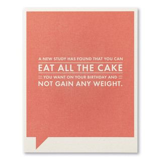 """A pink birthday card with the statement """"A new study has found that you can EAT ALL THE CAKE you want on your birthday and not gain any weight."""""""