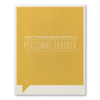 """A mustard-colored humor card with the statement """"I was thinking about getting a PERSONAL TRAINER."""""""
