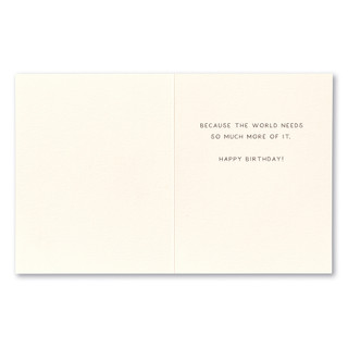 """Card inside, """"Because the world needs so much more of it. Happy birthday!"""""""