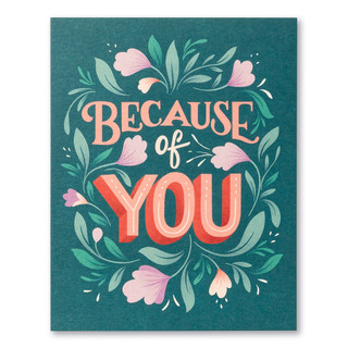 """Card front, dark green thank you card with colorful accents. The front of the card features flowers and the statement """"Because of you..."""""""