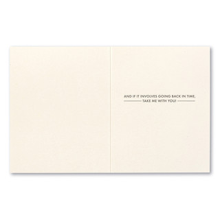 """Card inside, """"And if it involves going back in time, take me with you!"""""""